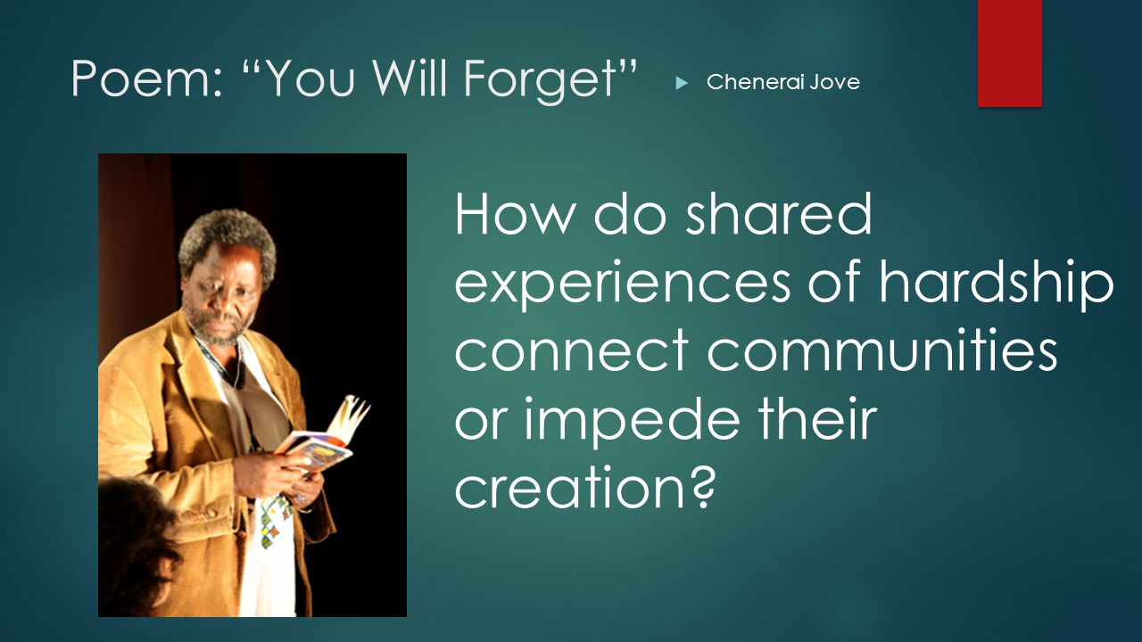 Poem: You Will Forget  Chenerai Jove How do shared experiences of hardship connect communities or impede their creation