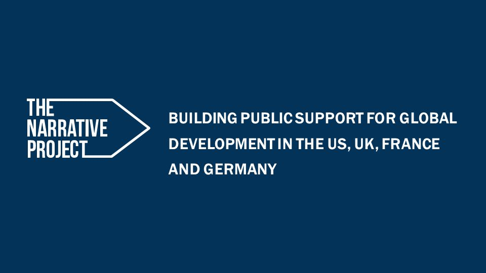 BUILDING PUBLIC SUPPORT FOR GLOBAL DEVELOPMENT IN THE US, UK, FRANCE AND GERMANY