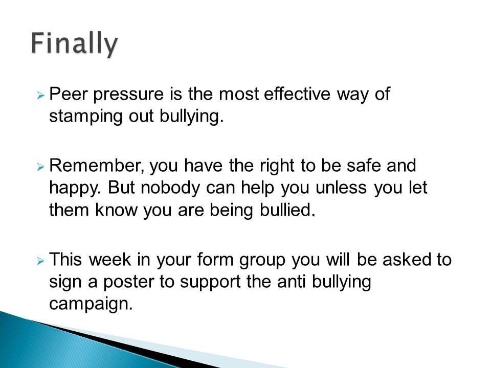  Peer pressure is the most effective way of stamping out bullying..