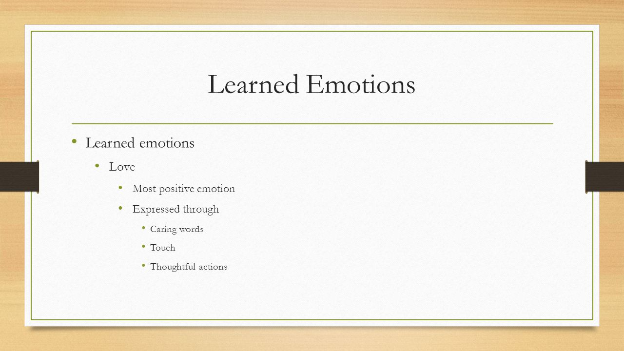 Learned Emotions Learned emotions cont.
