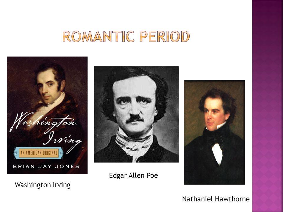 Washington Irving Edgar Allen Poe Nathaniel Hawthorne