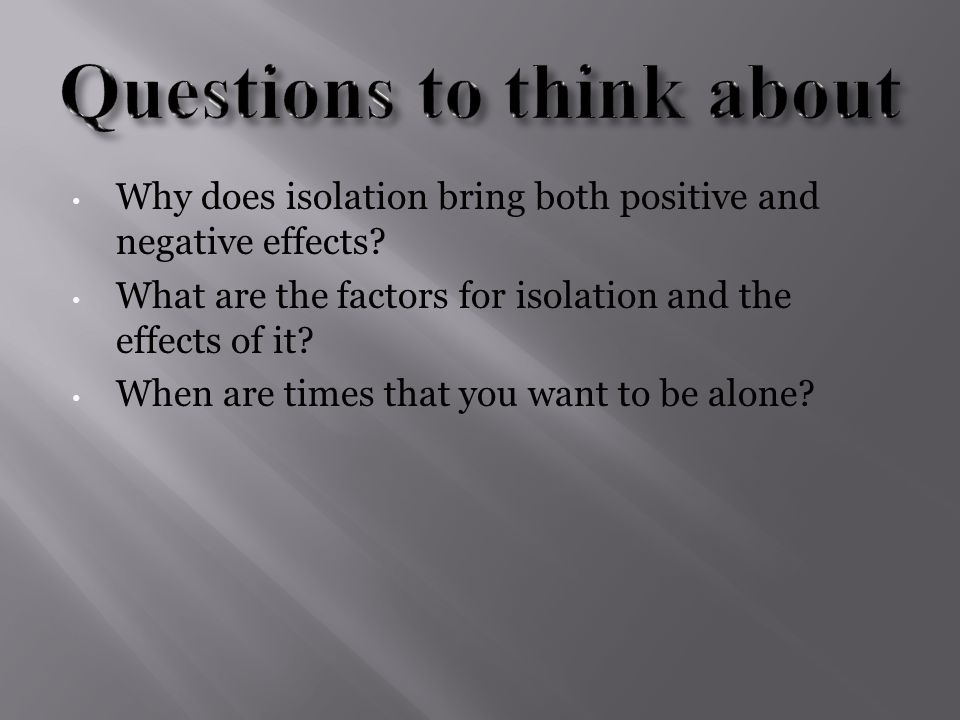 Why does isolation bring both positive and negative effects.