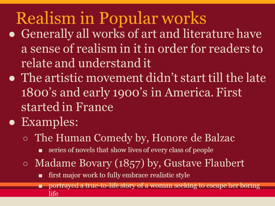 Realism in Popular works ●Generally all works of art and literature have a sense of realism in it in order for readers to relate and understand it ●Th