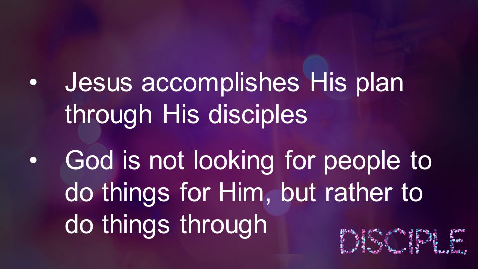 God is not looking for people to do things for Him, but rather to do things through