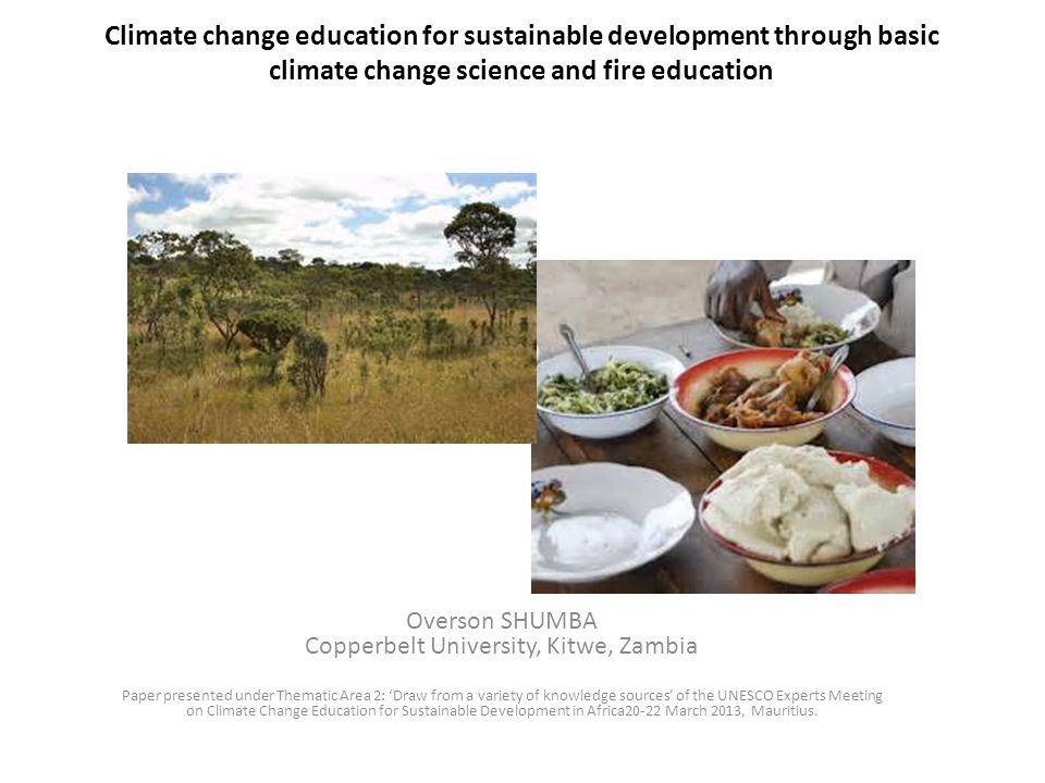 Climate change education for sustainable development through basic climate change science and fire education Overson SHUMBA Copperbelt University, Kit