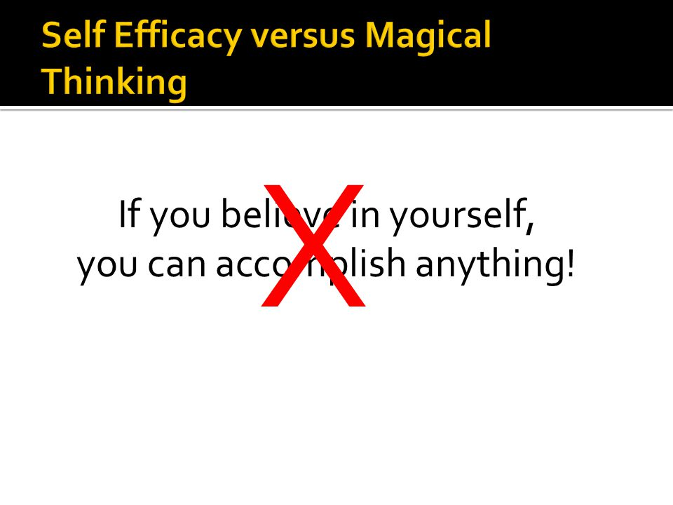 Magic Theory Believe in yourself! You can do anything! (some unspecified mechanism) Self Efficacy Believe that you can accomplish this particular task.