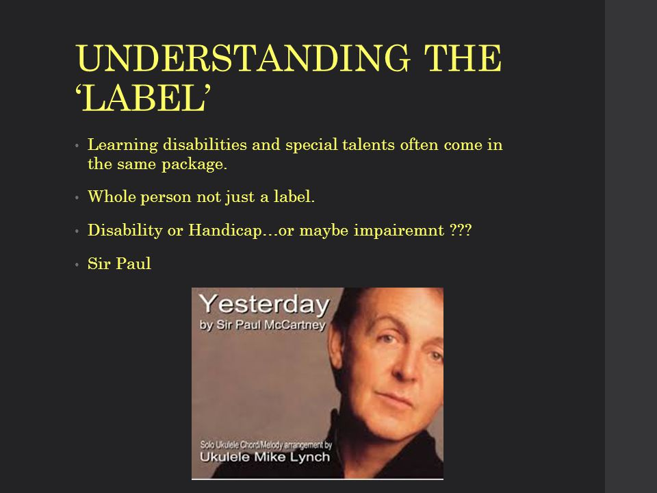 UNDERSTANDING THE 'LABEL' Learning disabilities and special talents often come in the same package.