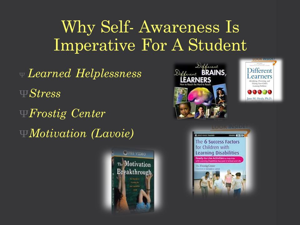 Why Self- Awareness Is Imperative For A Student Ψ Learned Helplessness Ψ Stress Ψ Frostig Center Ψ Motivation (Lavoie)
