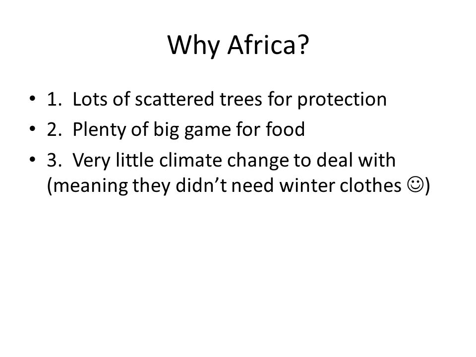 Why Africa. 1. Lots of scattered trees for protection 2.
