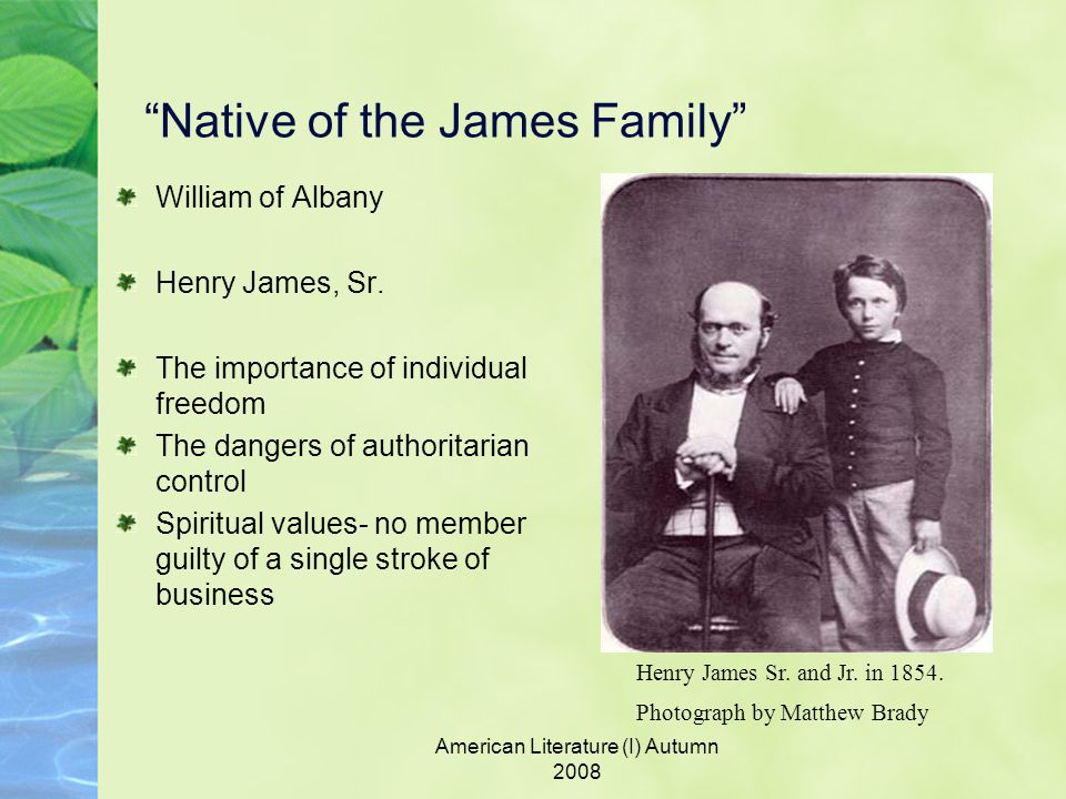 American Literature (I) Autumn 2008 Native of the James Family William of Albany Henry James, Sr.