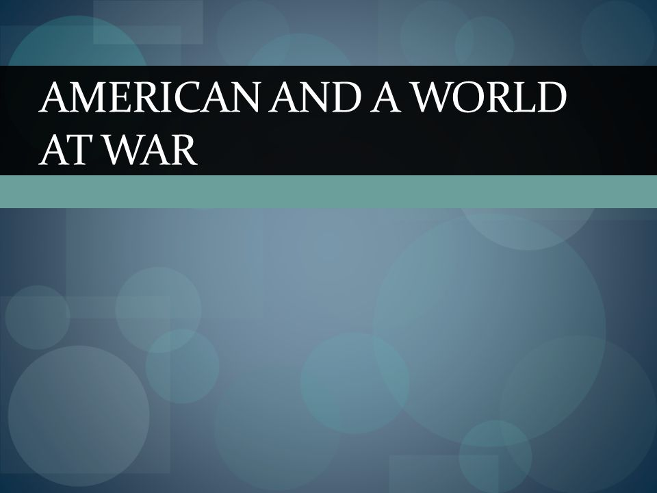 AMERICAN AND A WORLD AT WAR