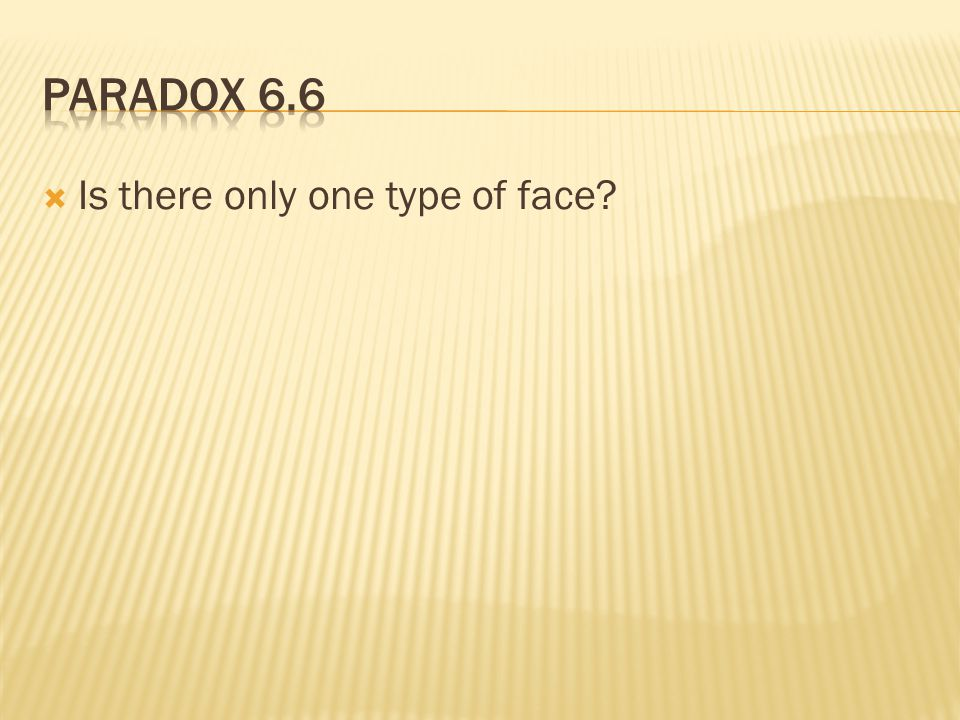  Is there only one type of face