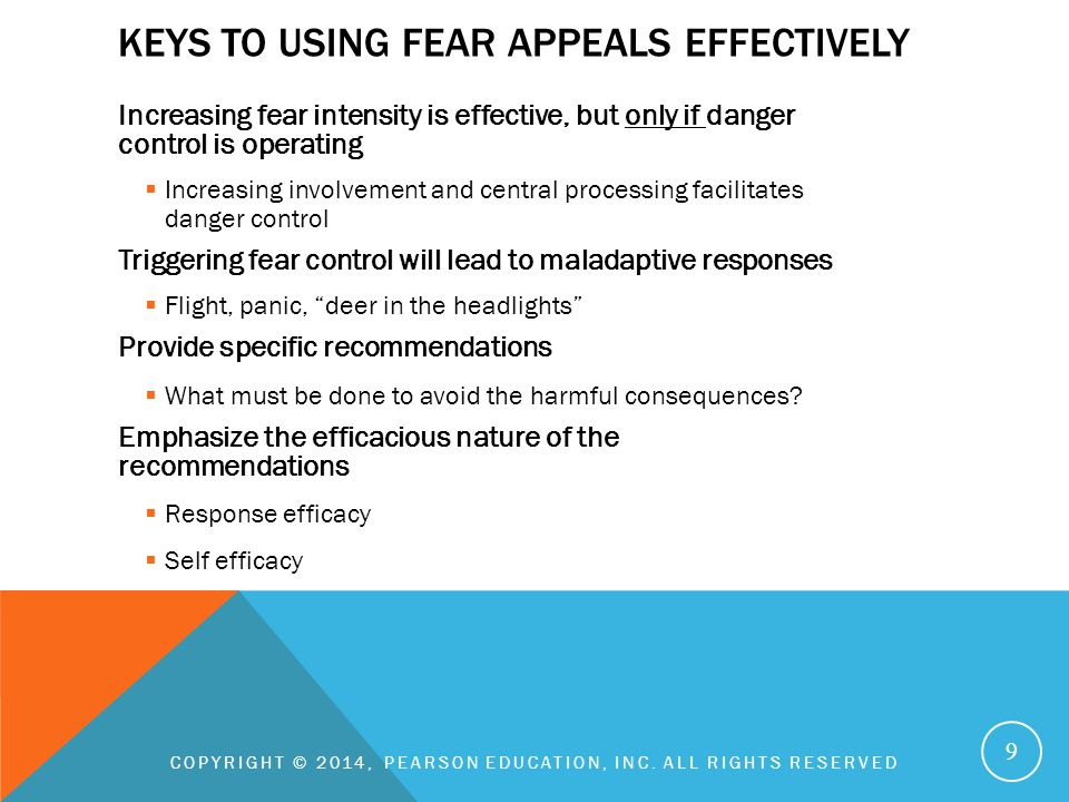 KEYS TO USING FEAR APPEALS EFFECTIVELY Increasing fear intensity is effective, but only if danger control is operating  Increasing involvement and ce