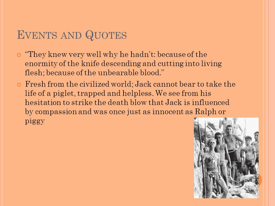 """E VENTS AND Q UOTES """"They knew very well why he hadn't: because of the enormity of the knife descending and cutting into living flesh; because of the"""