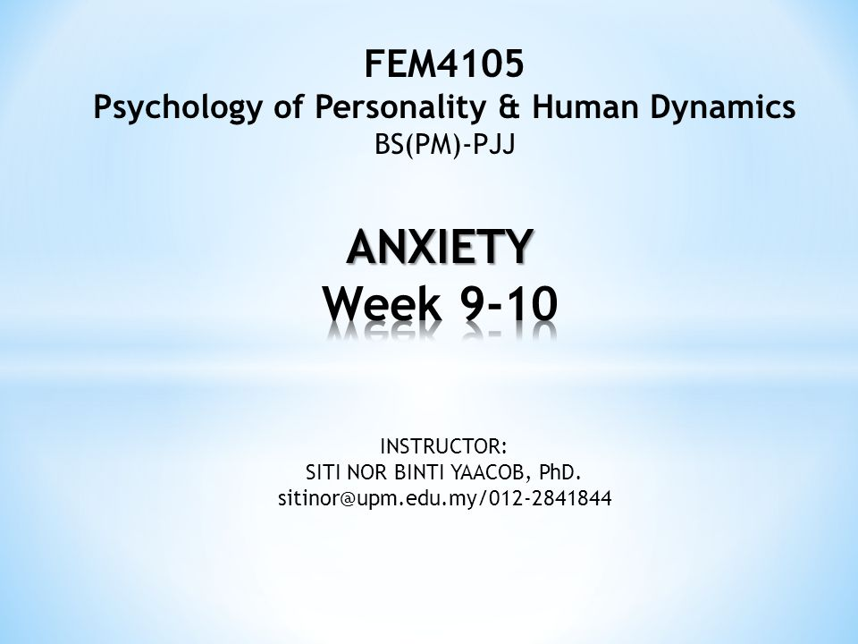 FEM4105 Psychology of Personality & Human Dynamics BS(PM)-PJJ INSTRUCTOR: SITI NOR BINTI YAACOB, PhD.