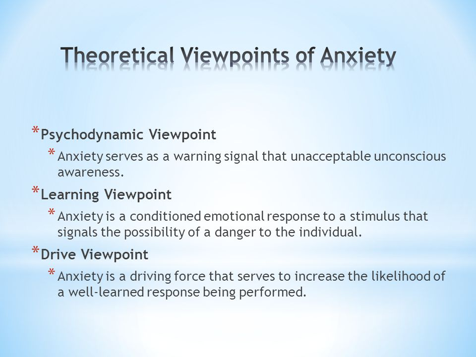 * Psychodynamic Viewpoint * Anxiety serves as a warning signal that unacceptable unconscious awareness.