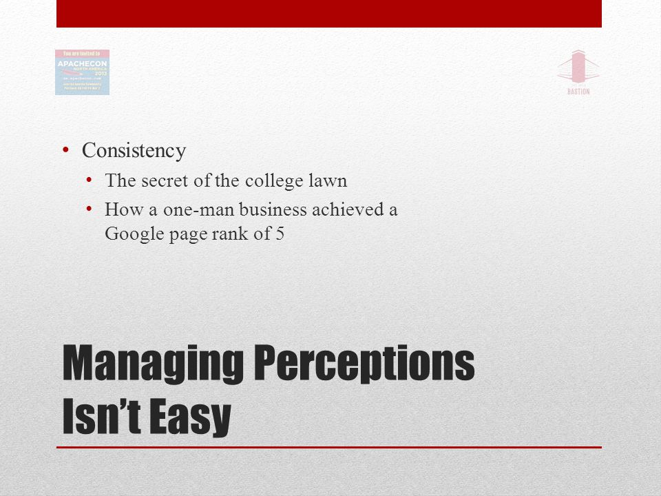 Managing Perceptions Isn't Easy Consistency The secret of the college lawn How a one-man business achieved a Google page rank of 5