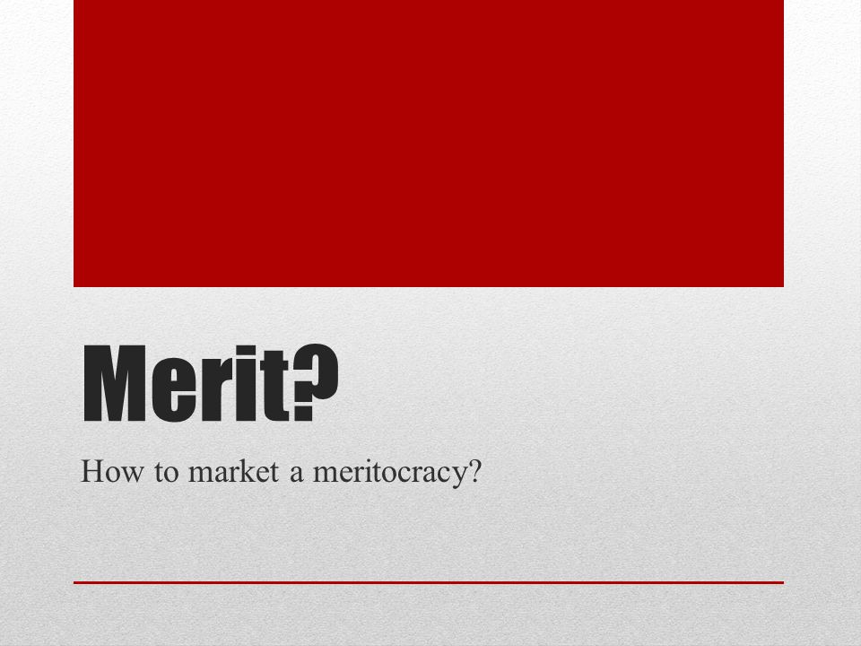 Merit? How to market a meritocracy?