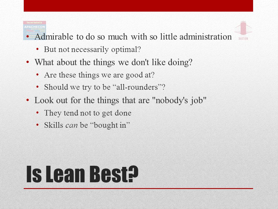 Is Lean Best. Admirable to do so much with so little administration But not necessarily optimal.