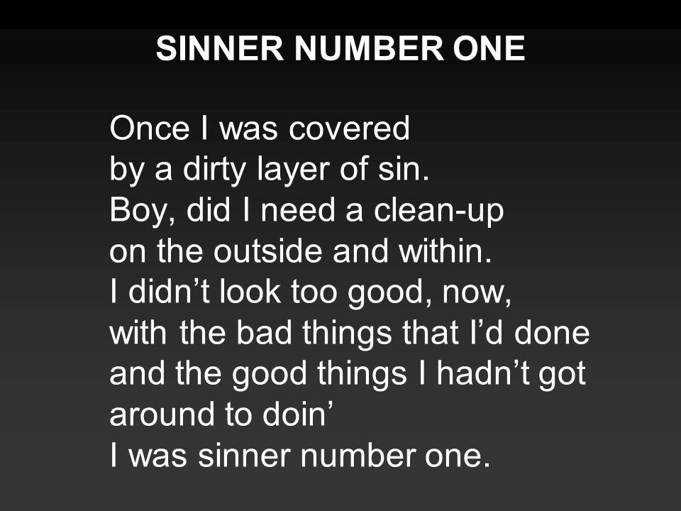 Once I was covered by a dirty layer of sin. Boy, did I need a clean-up on the outside and within.