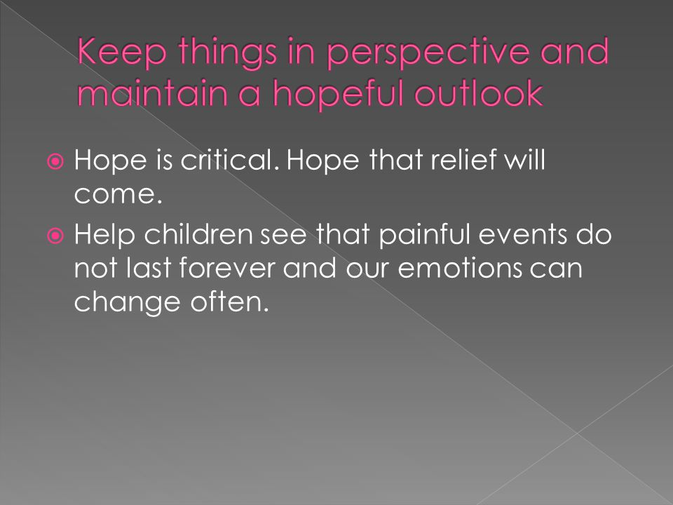  Hope is critical. Hope that relief will come.