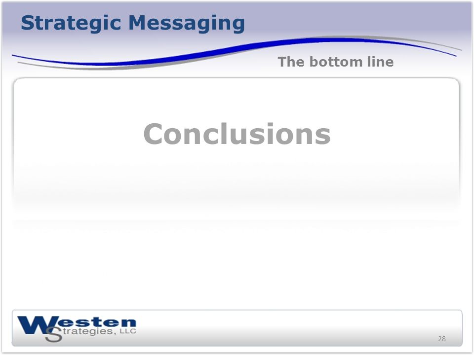 Strategic Messaging Conclusions The bottom line 28