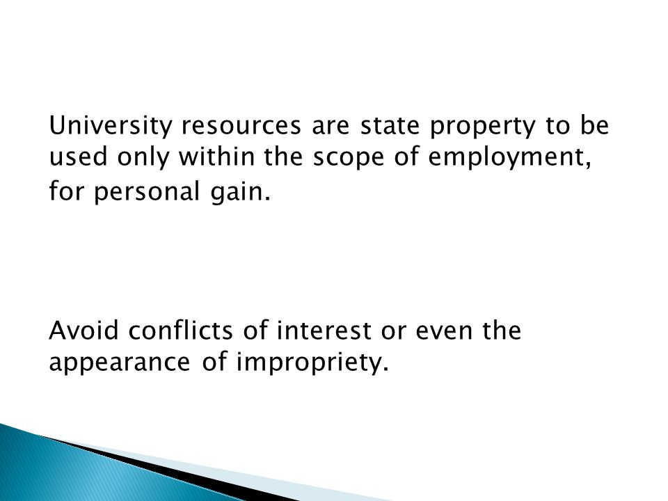 University resources are state property to be used only within the scope of employment, for personal gain. Avoid conflicts of interest or even the app