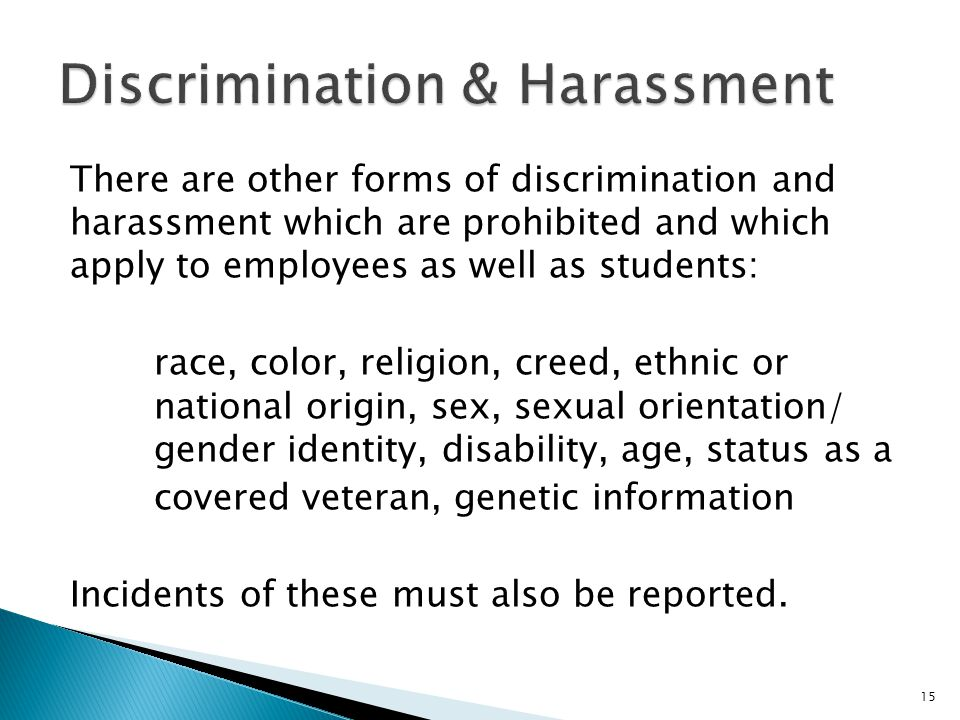 There are other forms of discrimination and harassment which are prohibited and which apply to employees as well as students: race, color, religion, c