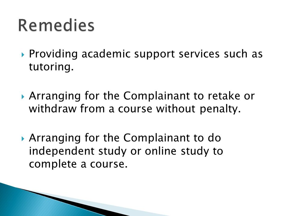  Providing academic support services such as tutoring.  Arranging for the Complainant to retake or withdraw from a course without penalty.  Arrangi