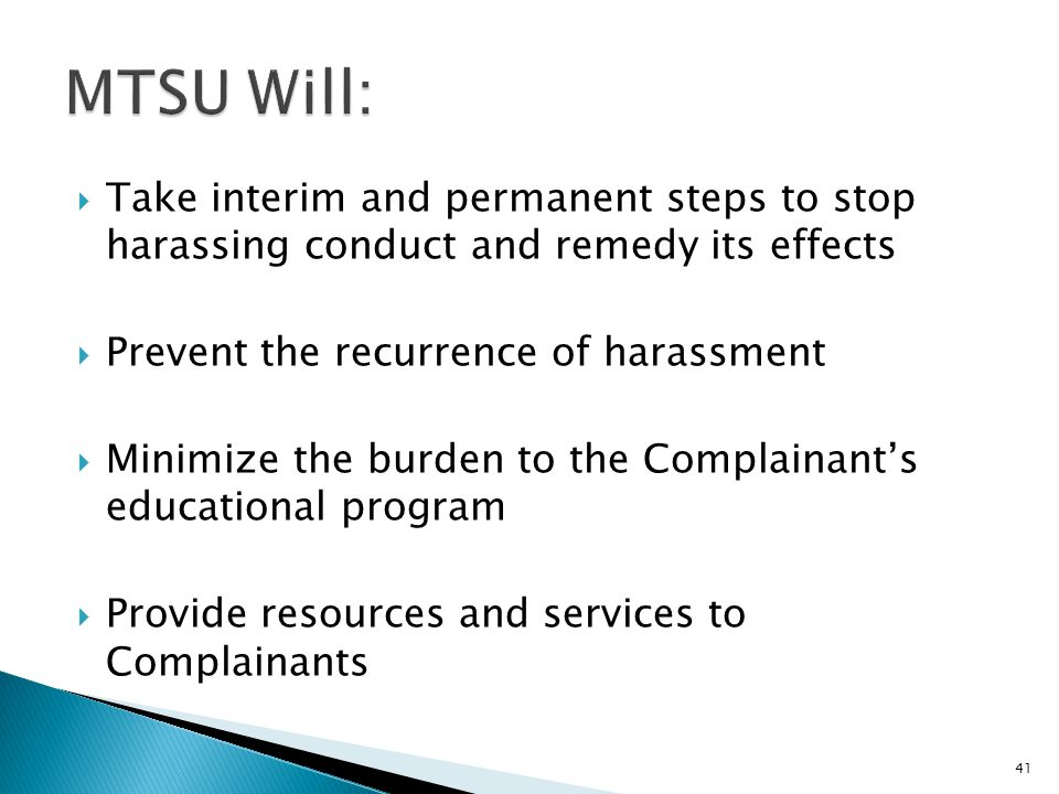  Take interim and permanent steps to stop harassing conduct and remedy its effects  Prevent the recurrence of harassment  Minimize the burden to th