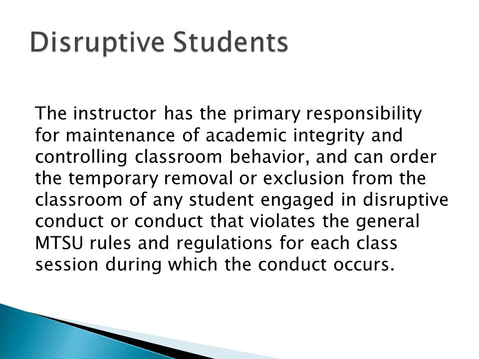 The instructor has the primary responsibility for maintenance of academic integrity and controlling classroom behavior, and can order the temporary re