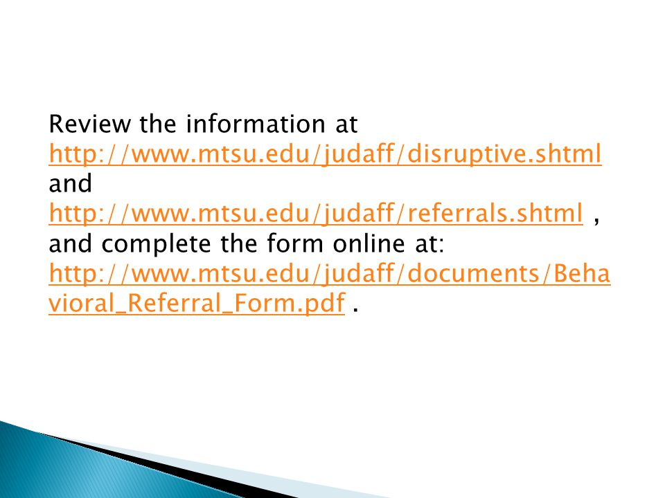 Review the information at http://www.mtsu.edu/judaff/disruptive.shtml and http://www.mtsu.edu/judaff/referrals.shtml, and complete the form online at: