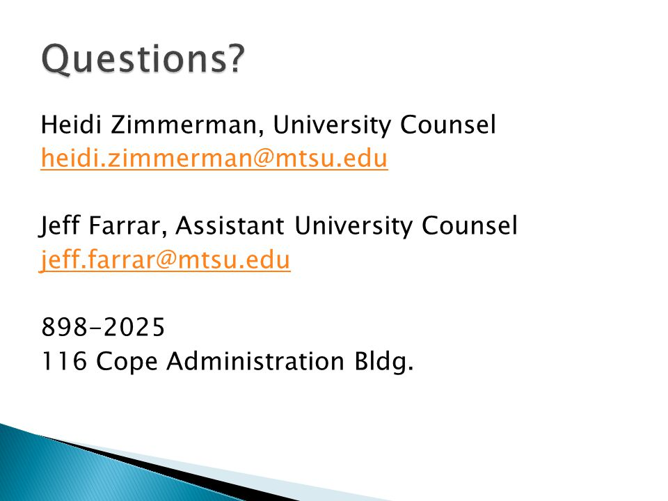 Heidi Zimmerman, University Counsel heidi.zimmerman@mtsu.edu Jeff Farrar, Assistant University Counsel jeff.farrar@mtsu.edu 898-2025 116 Cope Administ