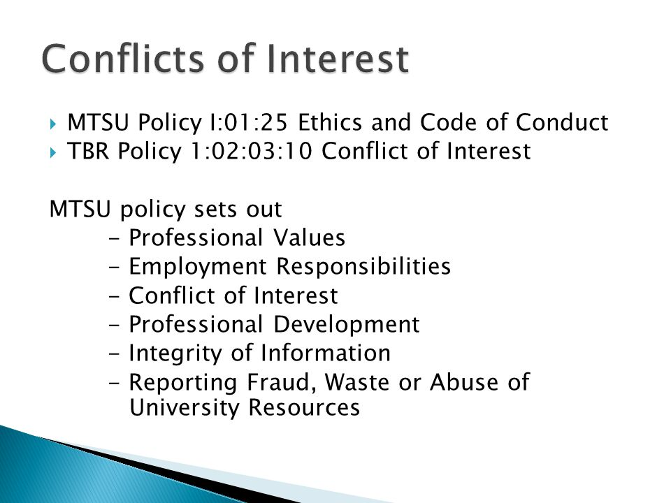  MTSU Policy I:01:25 Ethics and Code of Conduct  TBR Policy 1:02:03:10 Conflict of Interest MTSU policy sets out - Professional Values - Employment