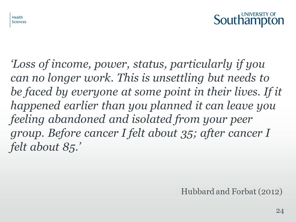 'Loss of income, power, status, particularly if you can no longer work.