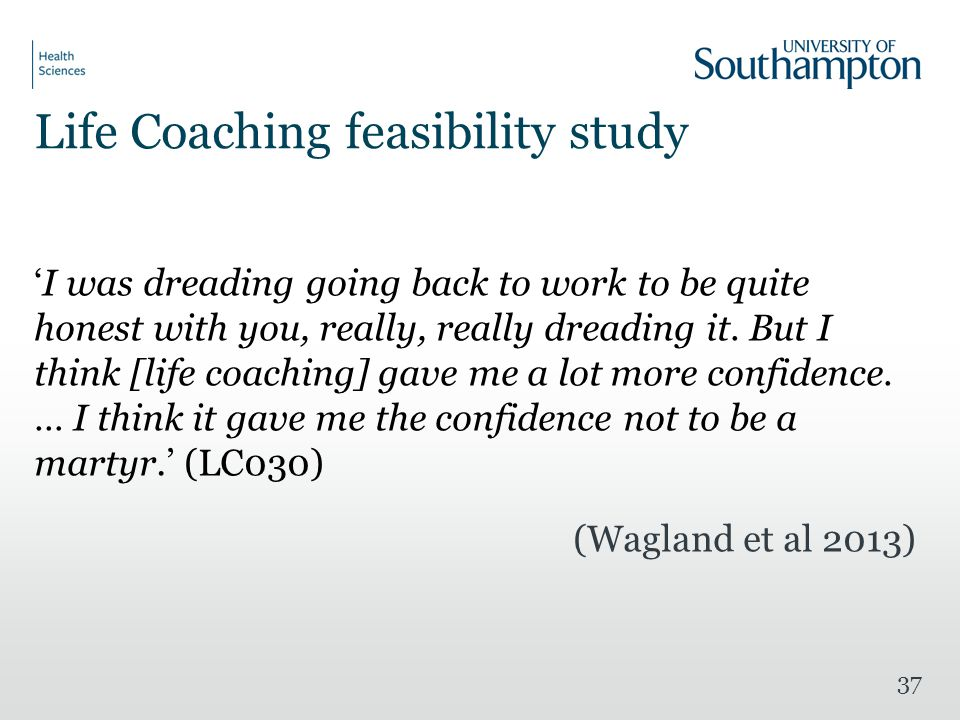 Life Coaching feasibility study 'I was dreading going back to work to be quite honest with you, really, really dreading it.