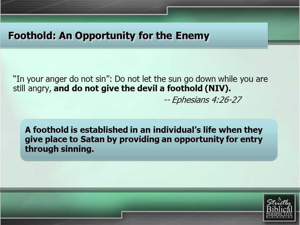 In your anger do not sin : Do not let the sun go down while you are still angry, and do not give the devil a foothold (NIV).