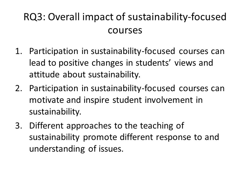 RQ3: Overall impact of sustainability-focused courses 1.Participation in sustainability-focused courses can lead to positive changes in students' views and attitude about sustainability.