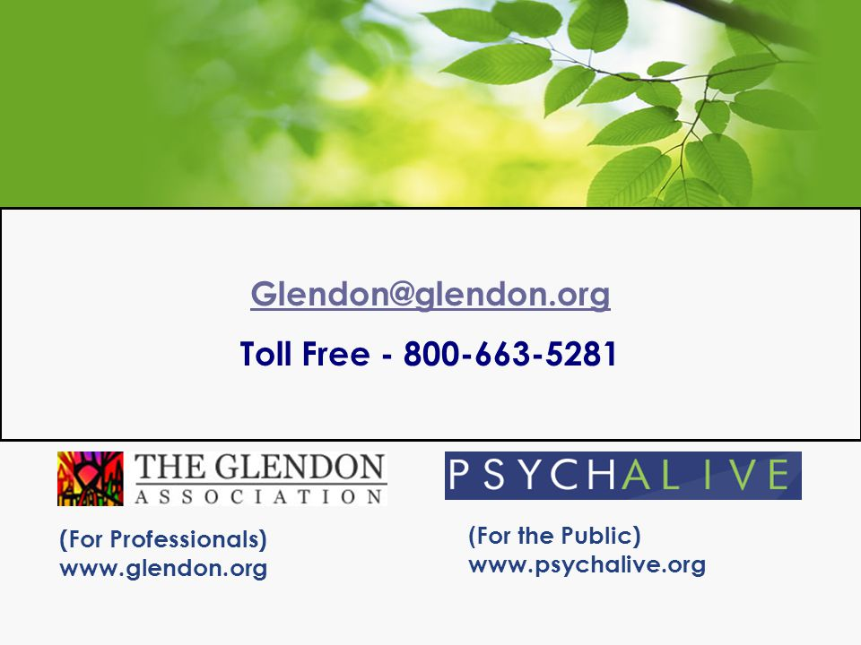 (For Professionals) www.glendon.org ( For the Public) www.psychalive.org Contact: Glendon@glendon.org Toll Free - 800-663-5281