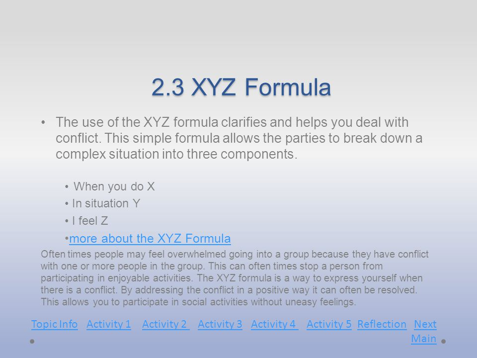2.3 XYZ Formula 2.3 XYZ Formula The use of the XYZ formula clarifies and helps you deal with conflict.