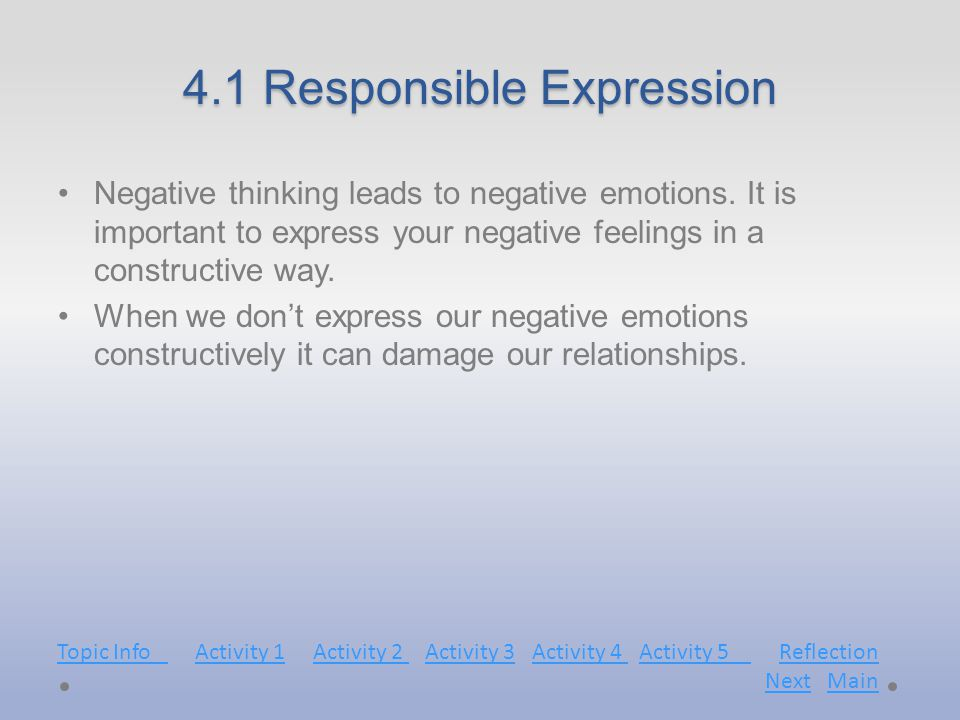 4.1 Responsible Expression Negative thinking leads to negative emotions.