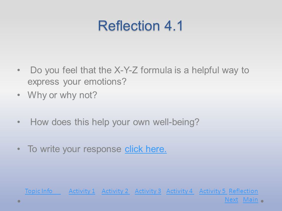 Reflection 4.1 Do you feel that the X-Y-Z formula is a helpful way to express your emotions.