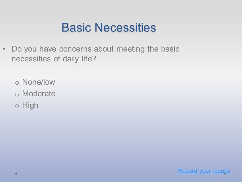 Basic Necessities Do you have concerns about meeting the basic necessities of daily life.