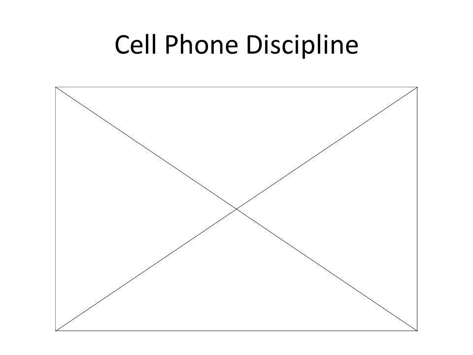 Cell Phone Discipline