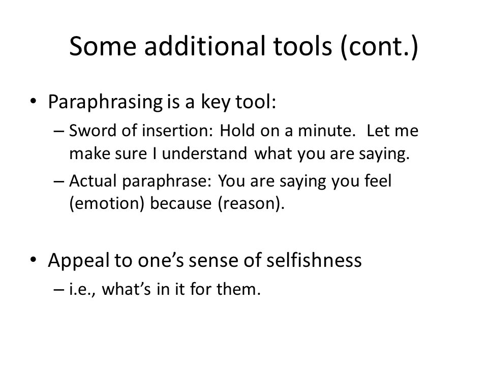 Some additional tools (cont.) Paraphrasing is a key tool: – Sword of insertion: Hold on a minute.