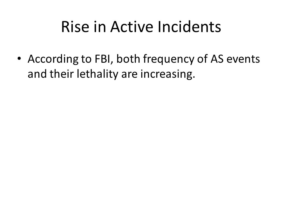 Rise in Active Incidents According to FBI, both frequency of AS events and their lethality are increasing.