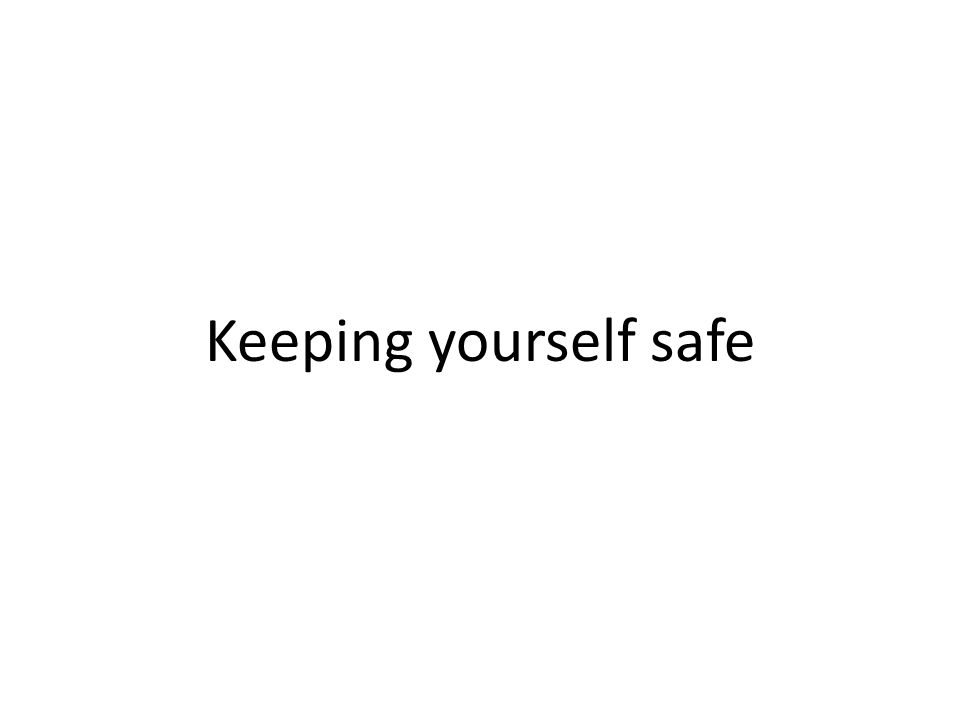 Keeping yourself safe