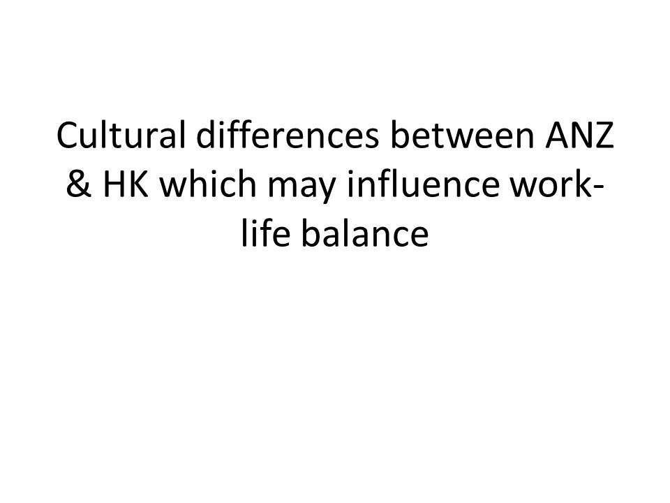 Cultural differences between ANZ & HK which may influence work- life balance