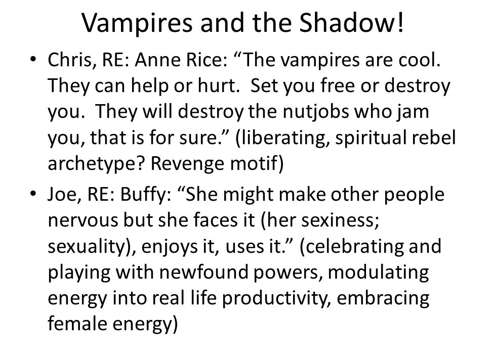 Vampires and the Shadow.Chris, RE: Anne Rice: The vampires are cool.