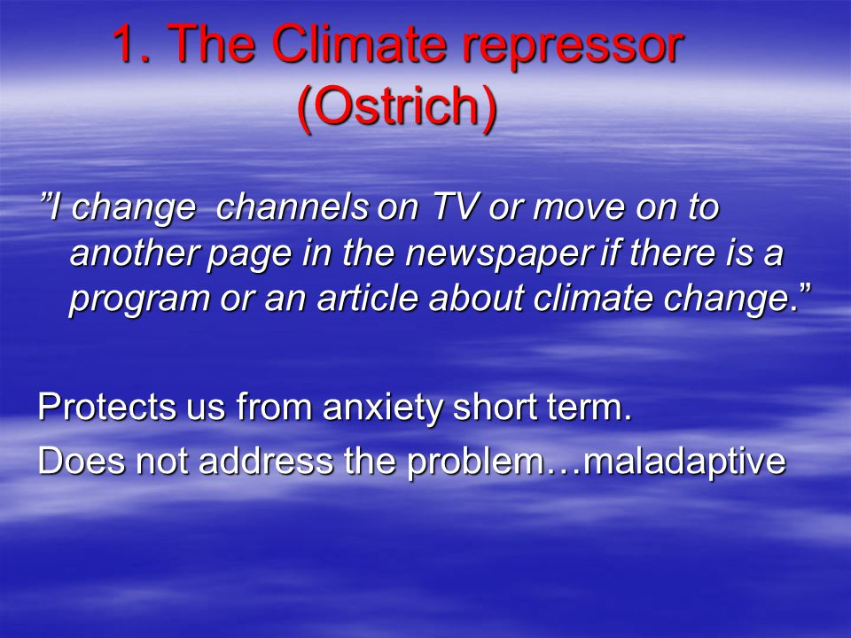"""1. The Climate repressor (Ostrich) """"I change channels on TV or move on to another page in the newspaper if there is a program or an article about clim"""